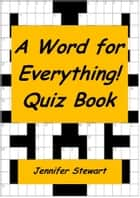 A Word for Everything! Quiz Book ebook by Jennifer Stewart