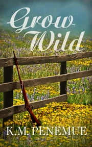Grow Wild ebook by K.M. Penemue