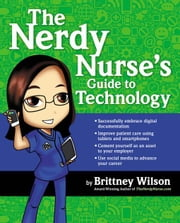The Nerdy Nurse's Guide to Technology ebook by Wilson Brittney SIGMA Theta Tau Internat