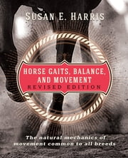Horse Gaits, Balance, and Movement - Revised Edition ebook by Susan E Harris