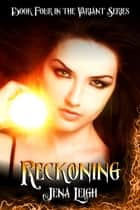 Reckoning (The Variant Series, #4) ebook by Jena Leigh