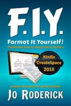 Format It Yourself! - The Ultimate Step-by-Step Guide for Authors. A Master-Class with over 60 Screenshots. ebook by Jo Roderick