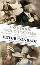 Hot Dogs and Cocktails - When FDR Met King George VI at Hyde Park on Hudson ebook by Conradi, Peter