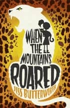 When the Mountains Roared ebook by Jess Butterworth