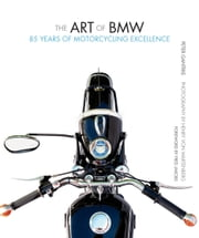 The Art of BMW - 85 Years of Motorcycling Excellence ebook by Peter Gantriis, Henry von Wartenberg, Jakobs