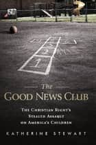 The Good News Club ebook by Katherine Stewart