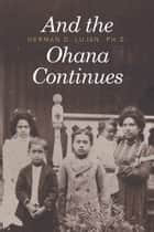 And the Ohana Continues ebook by Herman D. Lujan, Ph.D.