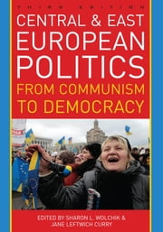 Central and East European Politics - From Communism to Democracy ebook by Sharon L. Wolchik,Jane Leftwich Curry