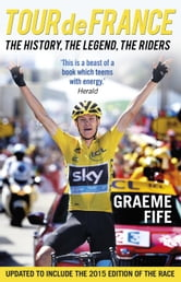 Tour de France - The History, The Legend, The Riders ebook by Graeme Fife