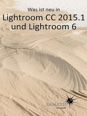 Was ist neu in Lightroom CC 2015.1 und Lightroom 6 ebook by Sam Jost