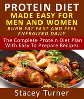 Protein Diet Made Easy for Men and Women - Burn Fat Fast and Feel Energized Daily ebook by Stacey Turner