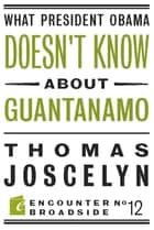 What President Obama Doesnt Know About Guantanamo ebook by Thomas Joscelyn
