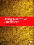 Using Narrative in Research ebook by Christine Bold