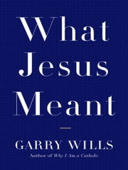 What Jesus Meant ebook by Garry Wills