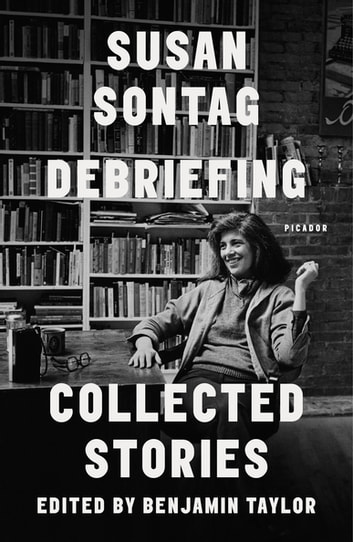 Debriefing - Collected Stories eBook by Susan Sontag