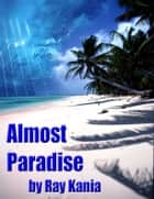 Almost Paradise eBook by Ray Kania