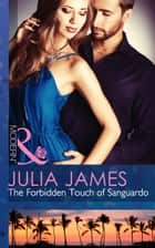 The Forbidden Touch of Sanguardo (Mills & Boon Modern) ebook by Julia James
