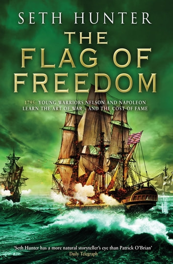 The Flag of Freedom - A thrilling nautical adventure of battle and bravery ebook by Seth Hunter