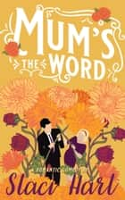 Mum's The Word ebook by Staci Hart