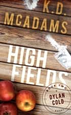 High Fields - A Dylan Cold Thriller ebook by K. D. McAdams