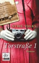 Torstraße 1 - Roman ebook by Sybil Volks
