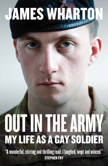 Out in the Army - My Life as a Gay Soldier ebook by James Wharton