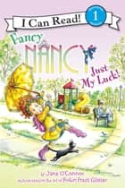 Fancy Nancy: Just My Luck! ebook by Jane O'Connor, Robin Preiss Glasser