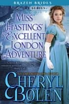Miss Hastings' Excellent London Adventure ebook by Cheryl Bolen