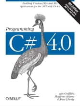 Programming C# 4.0 - Building Windows, Web, and RIA Applications for the .NET 4.0 Framework ebook by Ian Griffiths,Matthew Adams,Jesse Liberty
