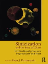 Sinicization and the Rise of China - Civilizational Processes Beyond East and West ebook by