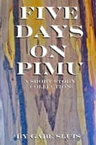 Five Days on Pimu ebook by Gabe Sluis