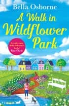 A Walk in Wildflower Park (Wildflower Park Series) eBook by Bella Osborne