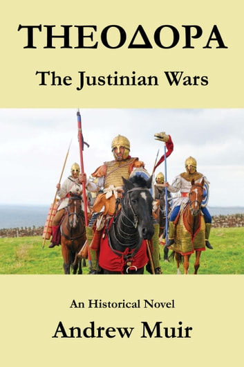 Theodora. The Justinian Wars ebook by Andrew Muir