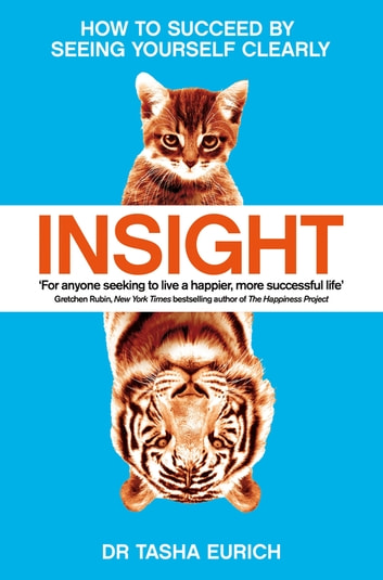 Insight - The Power of Self-Awareness in a Self-Deluded World eBook by Tasha Eurich