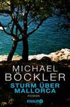 Sturm über Mallorca - Roman ebook by Michael Böckler