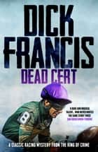 Dead Cert - A classic racing mystery from the king of crime ebook by Dick Francis