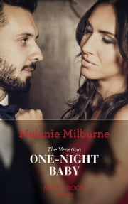The Venetian One-Night Baby (Mills & Boon Modern) (One Night With Consequences, Book 50) ebook by Melanie Milburne