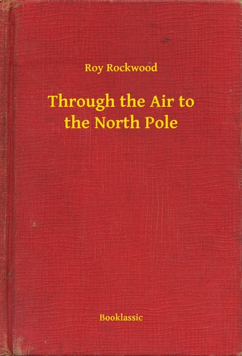 Through the Air to the North Pole ebook by Roy Rockwood