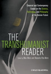 The Transhumanist Reader - Classical and Contemporary Essays on the Science, Technology, and Philosophy of the Human Future ebook by Max More,Natasha Vita-More