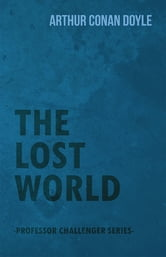The Lost World (Professor Challenger Series) ebook by Arthur Conan Doyle