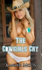 The Cowgirls Cry ebook by Xander Moon