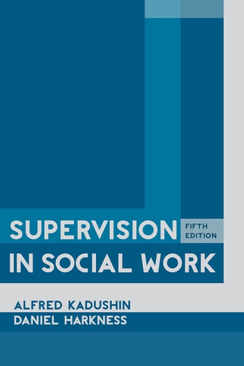 Supervision in Social Work ebook by Alfred Kadushin,Daniel Harkness