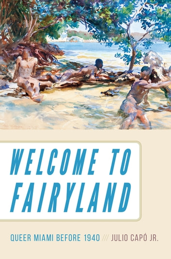 Welcome to fairyland ebook by julio cap 9781469635217 rakuten kobo welcome to fairyland queer miami before 1940 ebook by julio cap fandeluxe Choice Image