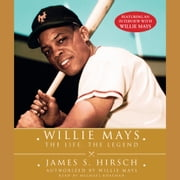 Willie Mays - The Life, The Legend audiobook by James S. Hirsch