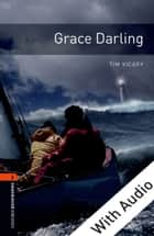 Grace Darling - With Audio Level 2 Oxford Bookworms Library ebook by Tim Vicary