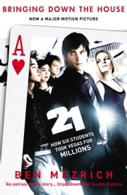 21: Bringing Down the House - How Six Students Took Vegas for Millions ebook by Ben Mezrich