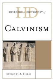 Historical Dictionary of Calvinism ebook by Stuart D.B. Picken