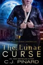 The Lunar Curse - The Ayla St. John Chronicles, #2 ebook by C.J. Pinard