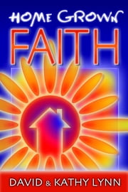 Home Grown Faith ebook by David Lynn,Kathy Lynn
