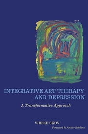 Integrative Art Therapy and Depression - A Transformative Approach ebook by Vibeke Skov